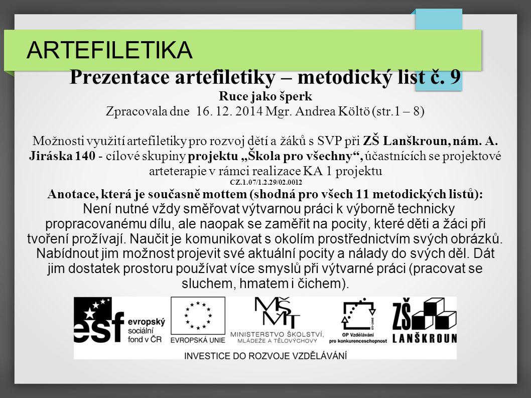 ARTEFILETIKA Prezentace artefiletiky – metodický list č. 9 Ruce jako šperk Zpracovala dne 16. 12. 2014 Mgr. Andrea Költö (str.1 – 8) Možnosti využití