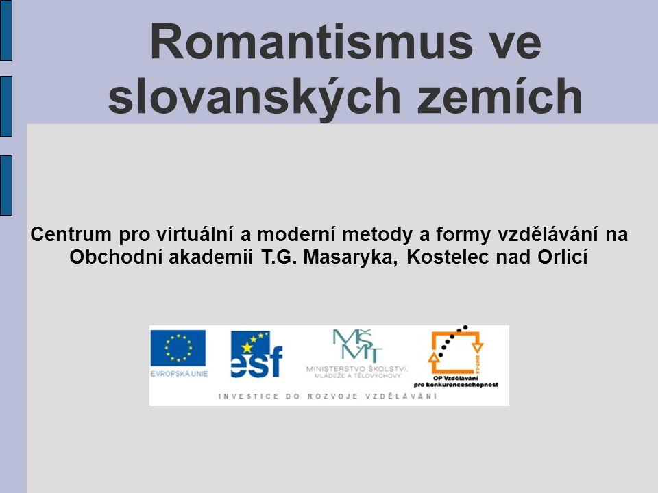 Romantismus ve slovanských zemích Centrum pro virtuální a moderní metody a formy vzdělávání na Obchodní akademii T.G. Masaryka, Kostelec nad Orlicí