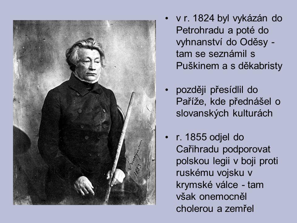 v r. 1824 byl vykázán do Petrohradu a poté do vyhnanství do Oděsy - tam se seznámil s Puškinem a s děkabristy později přesídlil do Paříže, kde přednáš