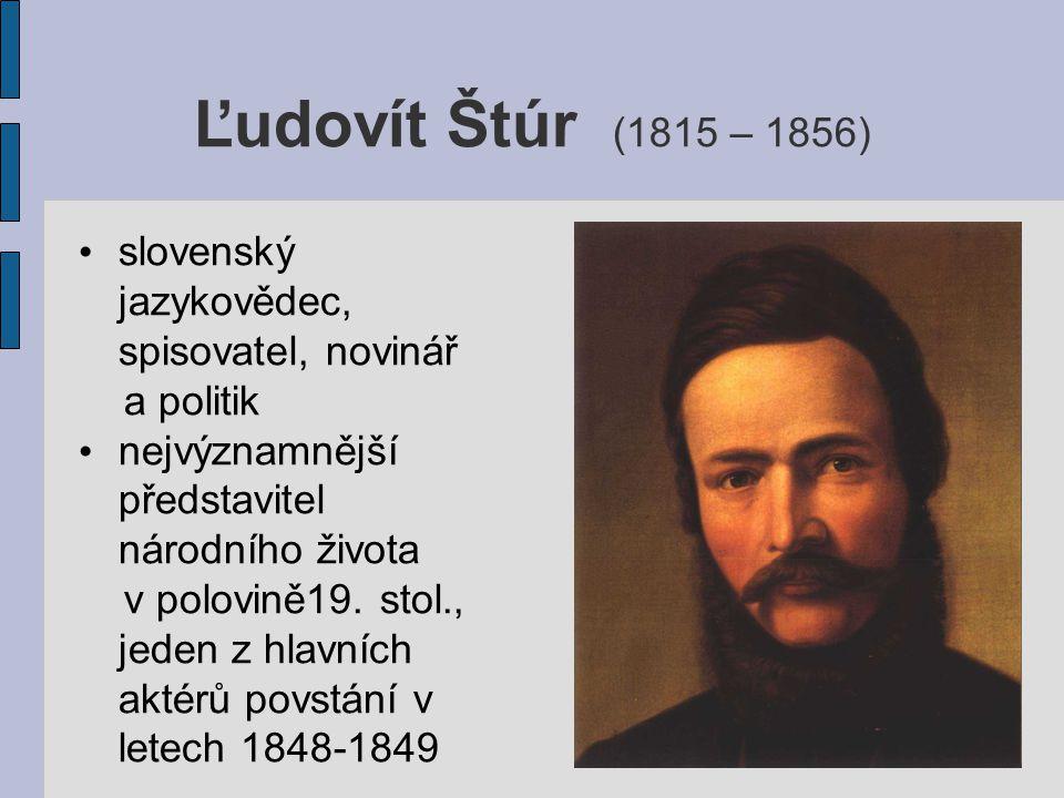 Ľudovít Štúr (1815 – 1856) slovenský jazykovědec, spisovatel, novinář a politik nejvýznamnější představitel národního života v polovině19. stol., jede
