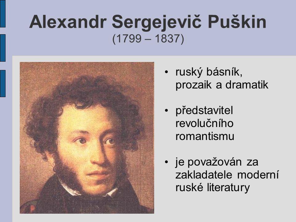 Alexandr Sergejevič Puškin (1799 – 1837) ruský básník, prozaik a dramatik představitel revolučního romantismu je považován za zakladatele moderní rusk