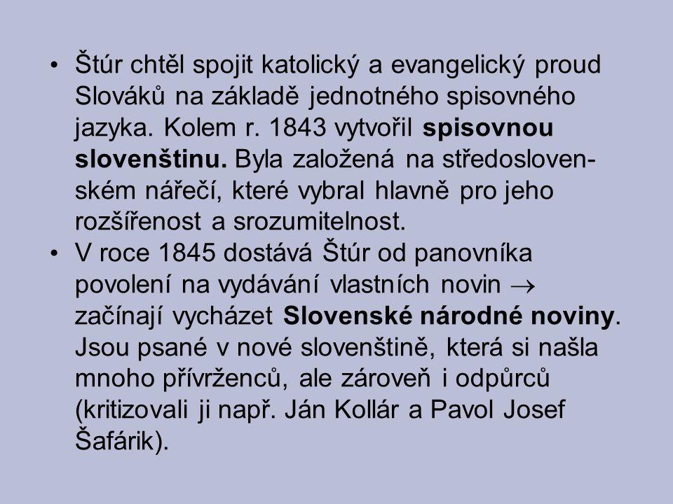 Štúr chtěl spojit katolický a evangelický proud Slováků na základě jednotného spisovného jazyka. Kolem r. 1843 vytvořil spisovnou slovenštinu. Byla za
