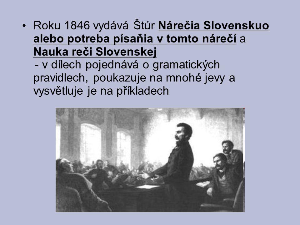Roku 1846 vydává Štúr Nárečia Slovenskuo alebo potreba písaňia v tomto nárečí a Nauka reči Slovenskej - v dílech pojednává o gramatických pravidlech,
