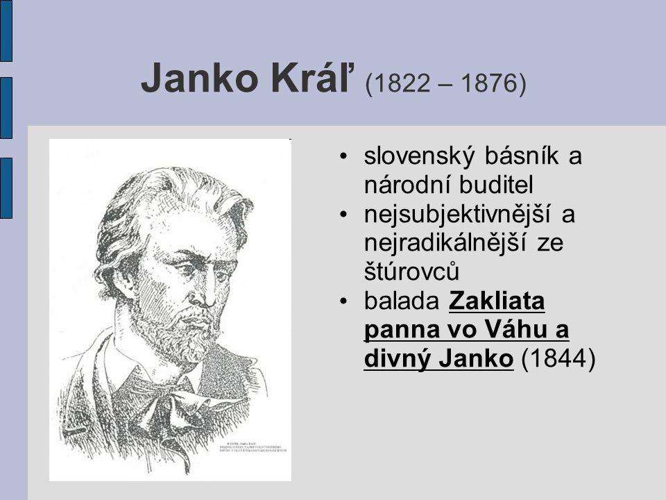 Janko Kráľ (1822 – 1876) slovenský básník a národní buditel nejsubjektivnější a nejradikálnější ze štúrovců balada Zakliata panna vo Váhu a divný Jank