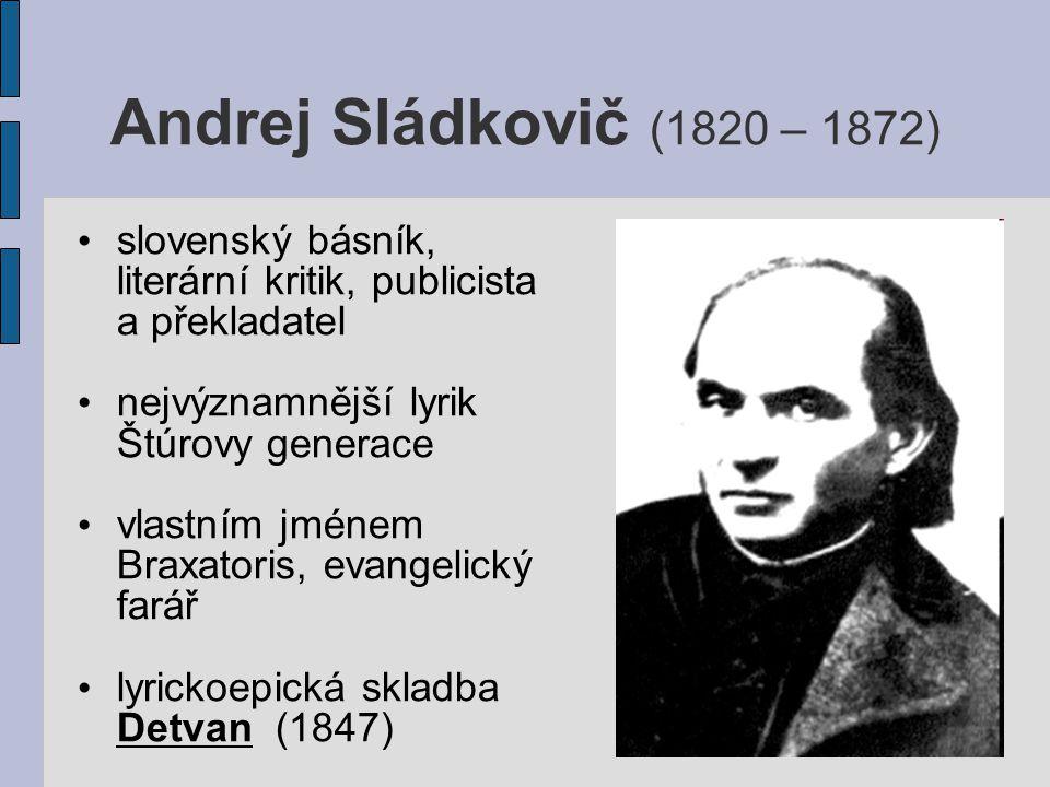 Andrej Sládkovič (1820 – 1872) slovenský básník, literární kritik, publicista a překladatel nejvýznamnější lyrik Štúrovy generace vlastním jménem Brax