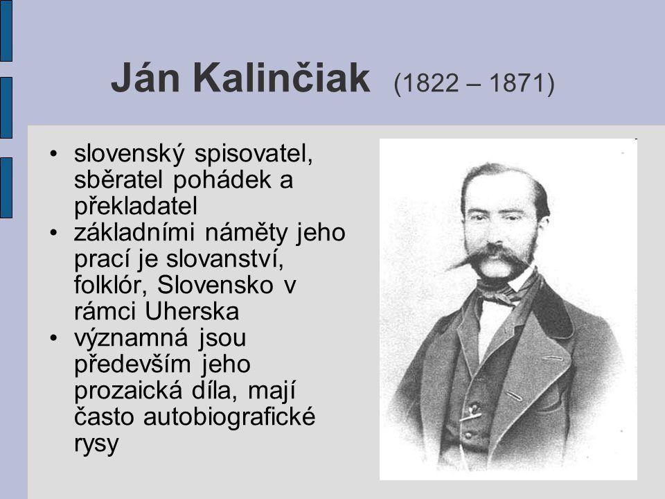 Ján Kalinčiak (1822 – 1871) slovenský spisovatel, sběratel pohádek a překladatel základními náměty jeho prací je slovanství, folklór, Slovensko v rámc