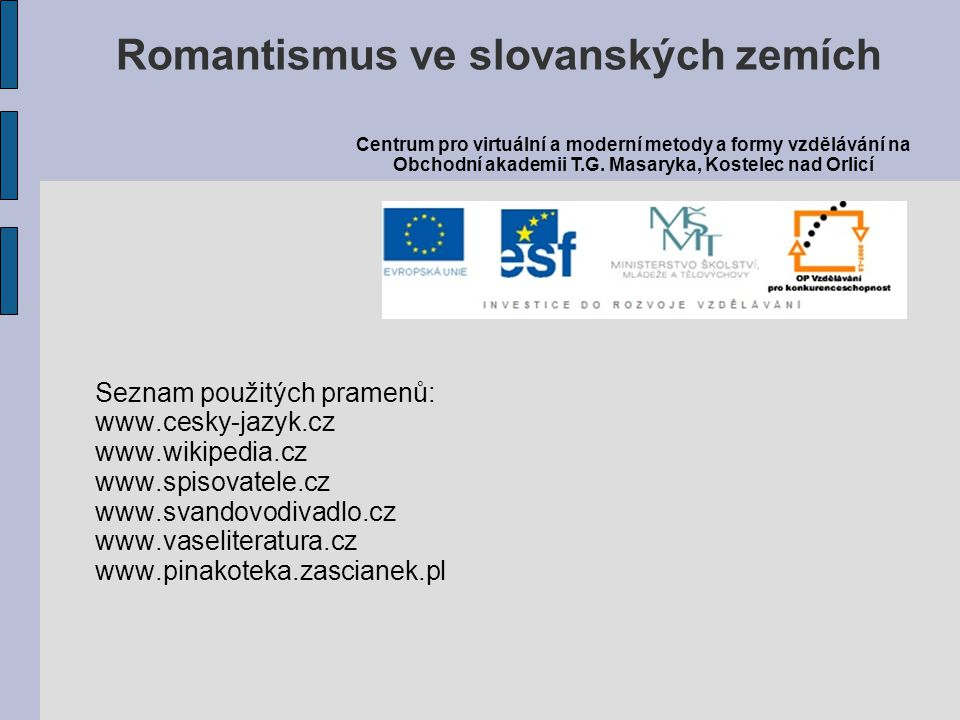 Seznam použitých pramenů: www.cesky-jazyk.cz www.wikipedia.cz www.spisovatele.cz www.svandovodivadlo.cz www.vaseliteratura.cz www.pinakoteka.zascianek