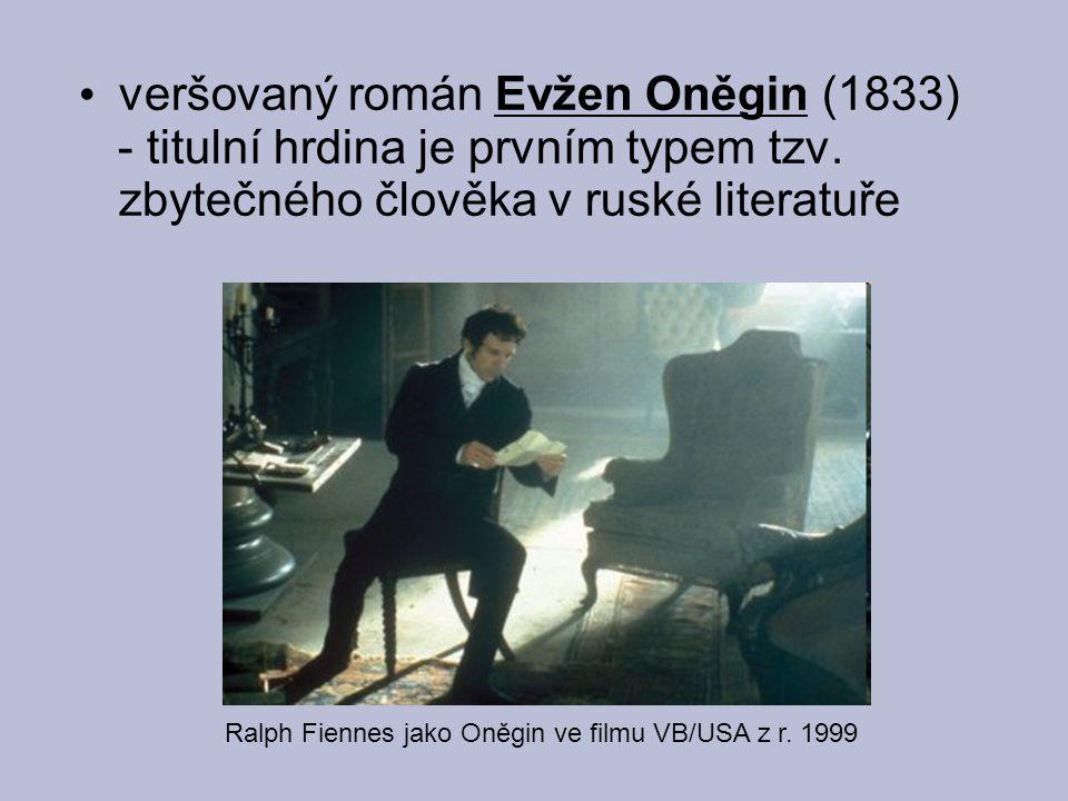 veršovaný román Evžen Oněgin (1833) - titulní hrdina je prvním typem tzv. zbytečného člověka v ruské literatuře Ralph Fiennes jako Oněgin ve filmu VB/