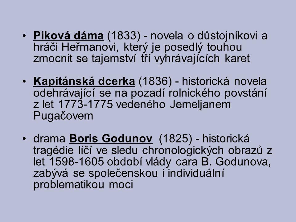 Piková dáma (1833) - novela o důstojníkovi a hráči Heřmanovi, který je posedlý touhou zmocnit se tajemství tří vyhrávajících karet Kapitánská dcerka (