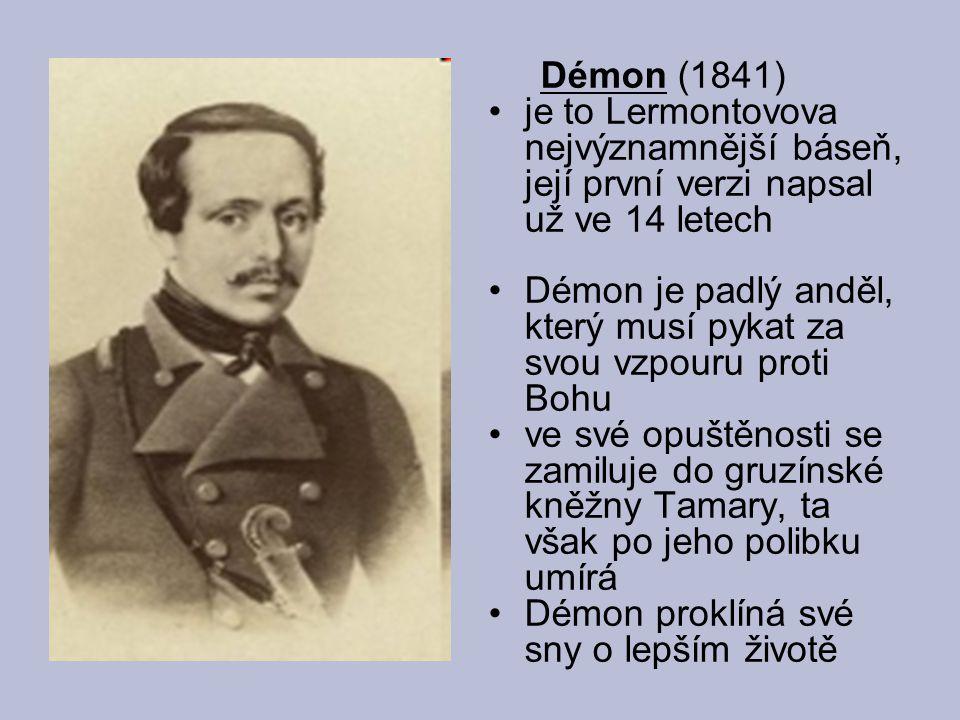Démon (1841) je to Lermontovova nejvýznamnější báseň, její první verzi napsal už ve 14 letech Démon je padlý anděl, který musí pykat za svou vzpouru p