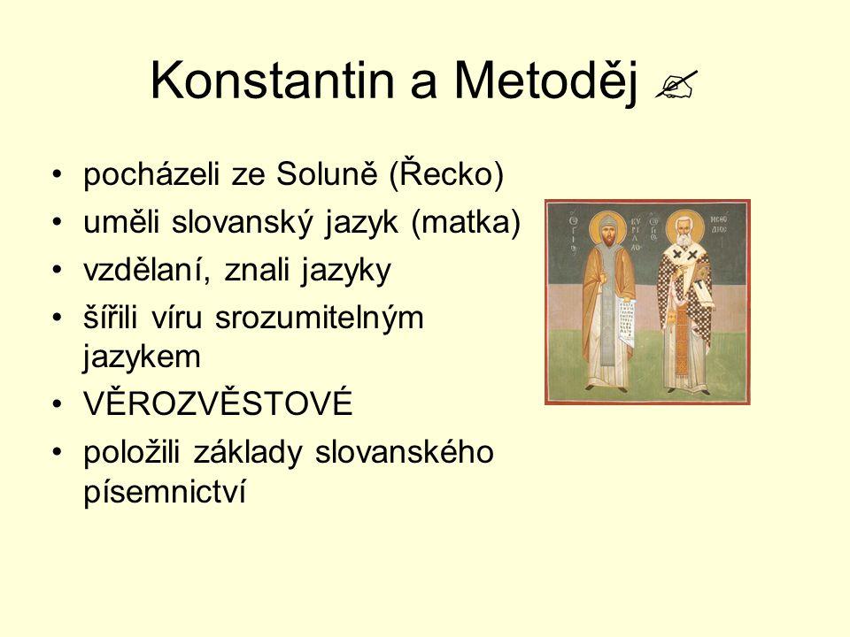 Konstantin a Metoděj  pocházeli ze Soluně (Řecko) uměli slovanský jazyk (matka) vzdělaní, znali jazyky šířili víru srozumitelným jazykem VĚROZVĚSTOVÉ