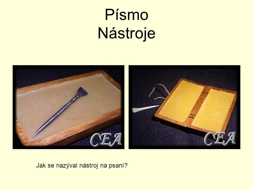 Písmo Nástroje Jak se nazýval nástroj na psaní?