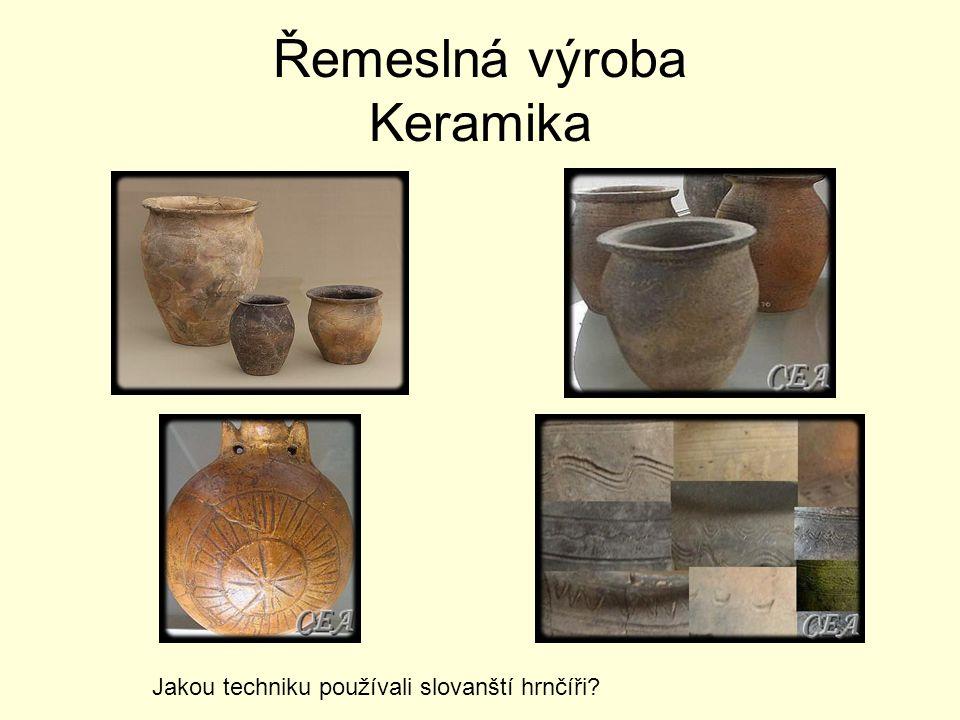 Řemeslná výroba Keramika Jakou techniku používali slovanští hrnčíři?