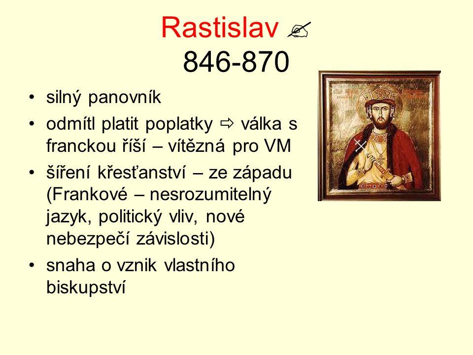 Rastislav  846-870 silný panovník odmítl platit poplatky  válka s franckou říší – vítězná pro VM šíření křesťanství – ze západu (Frankové – nesrozum