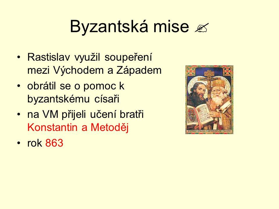 Byzantská mise  Rastislav využil soupeření mezi Východem a Západem obrátil se o pomoc k byzantskému císaři na VM přijeli učení bratři Konstantin a Me