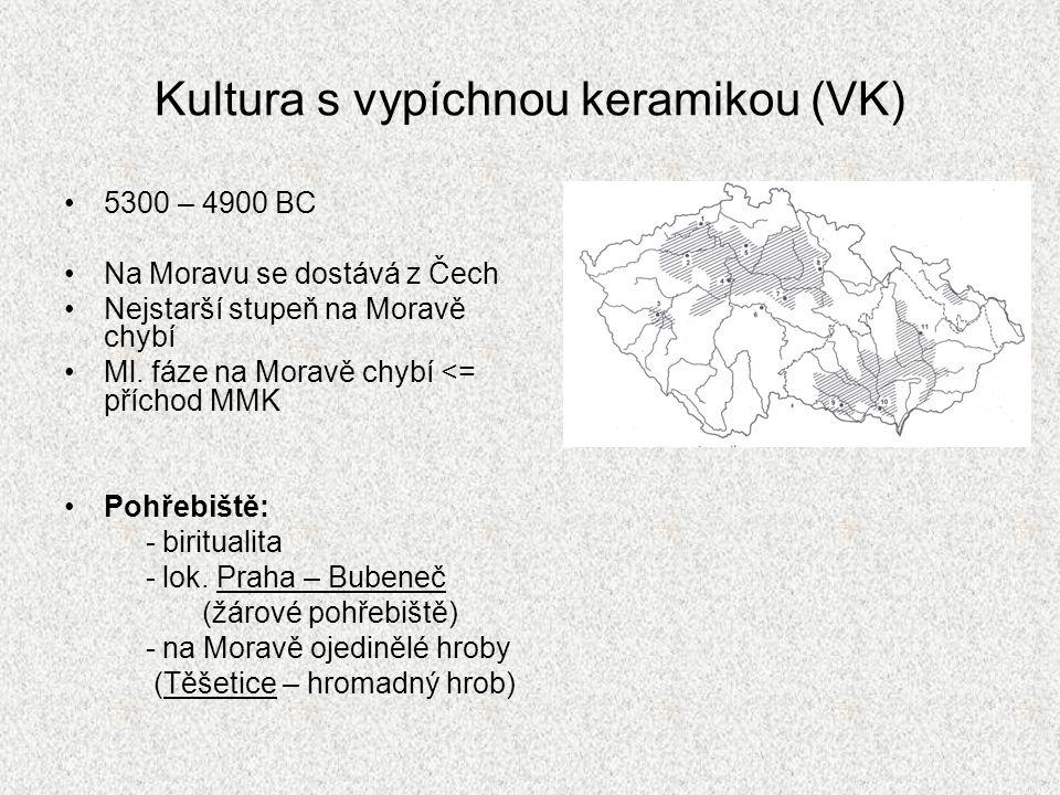 Kultura s vypíchnou keramikou (VK) 5300 – 4900 BC Na Moravu se dostává z Čech Nejstarší stupeň na Moravě chybí Ml.