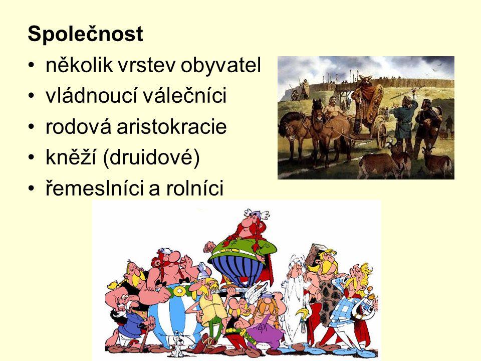 Společnost několik vrstev obyvatel vládnoucí válečníci rodová aristokracie kněží (druidové) řemeslníci a rolníci