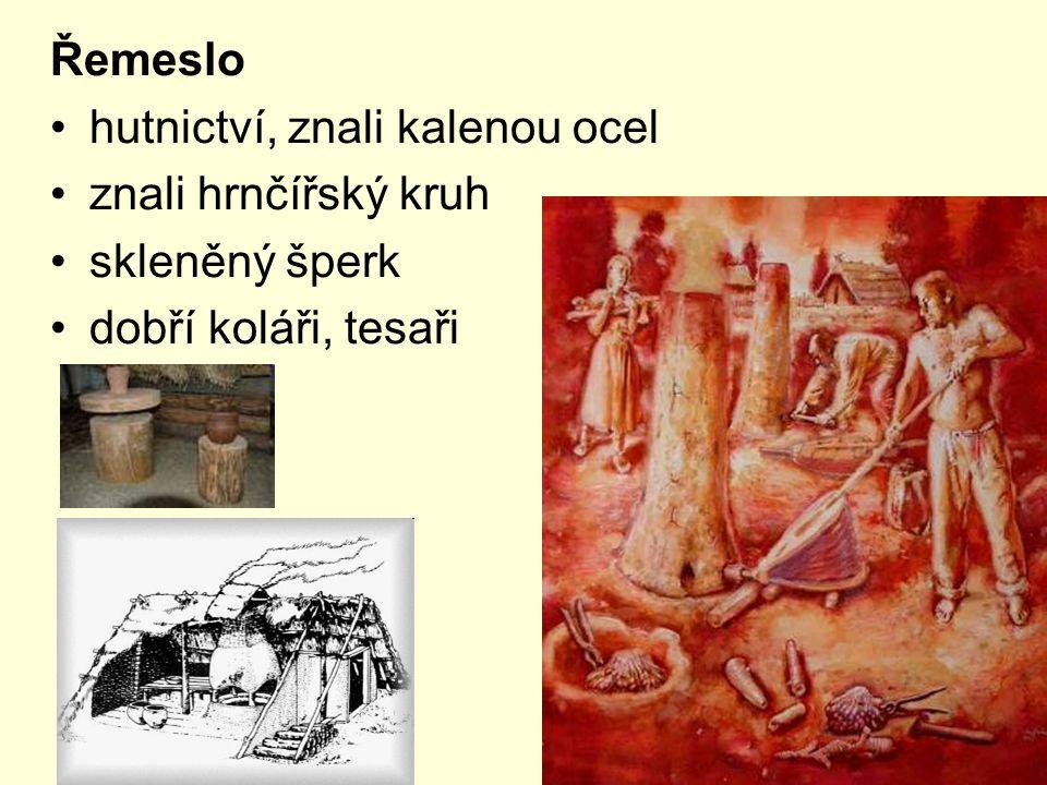 Řemeslo hutnictví, znali kalenou ocel znali hrnčířský kruh skleněný šperk dobří koláři, tesaři