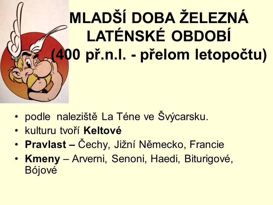 podle naleziště La Téne ve Švýcarsku. kulturu tvoří Keltové Pravlast – Čechy, Jižní Německo, Francie Kmeny – Arverni, Senoni, Haedi, Biturigové, Bójov