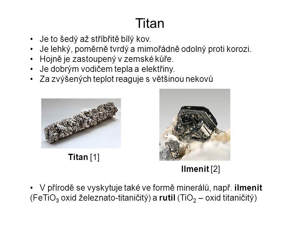 Titan Je to šedý až stříbřitě bílý kov. Je lehký, poměrně tvrdý a mimořádně odolný proti korozi.