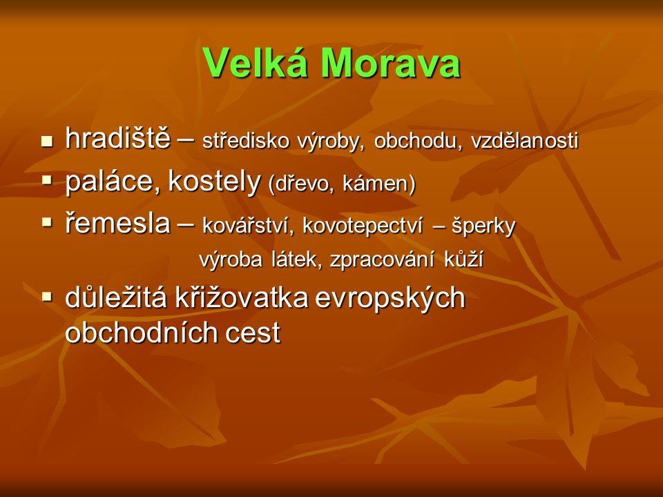Vládci Velké Moravy  Pribina – Nitra  Mojmír I.– spojil knížectví, asi r.