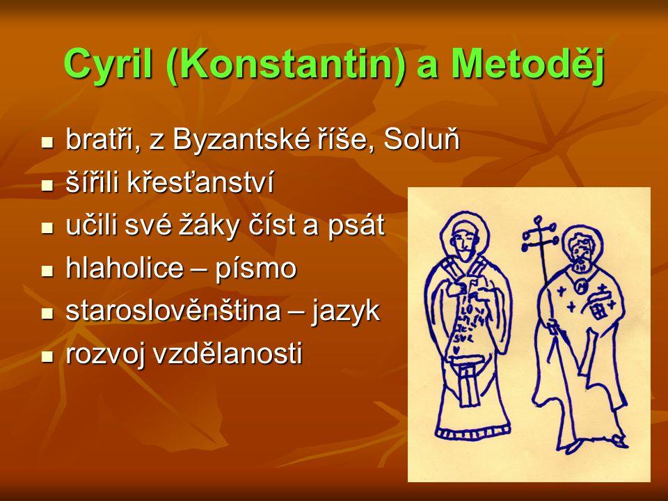 Cyril (Konstantin) a Metoděj bratři, z Byzantské říše, Soluň bratři, z Byzantské říše, Soluň šířili křesťanství šířili křesťanství učili své žáky číst