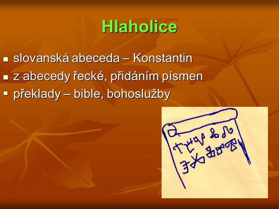 Hlaholice slovanská abeceda – Konstantin slovanská abeceda – Konstantin z abecedy řecké, přidáním písmen z abecedy řecké, přidáním písmen  překlady –