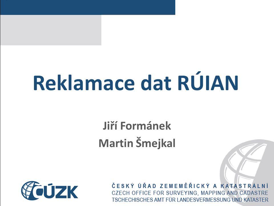 Reklamace dat RÚIAN Jiří Formánek Martin Šmejkal