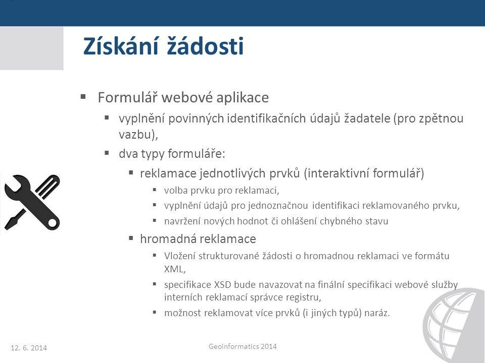 Získání žádosti  Formulář webové aplikace  vyplnění povinných identifikačních údajů žadatele (pro zpětnou vazbu),  dva typy formuláře:  reklamace