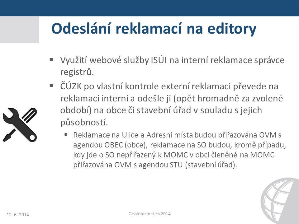Odeslání reklamací na editory  Využití webové služby ISÚI na interní reklamace správce registrů.  ČÚZK po vlastní kontrole externí reklamaci převede