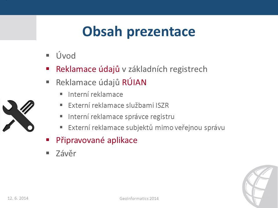 Obsah prezentace  Úvod  Reklamace údajů v základních registrech  Reklamace údajů RÚIAN  Interní reklamace  Externí reklamace službami ISZR  Inte