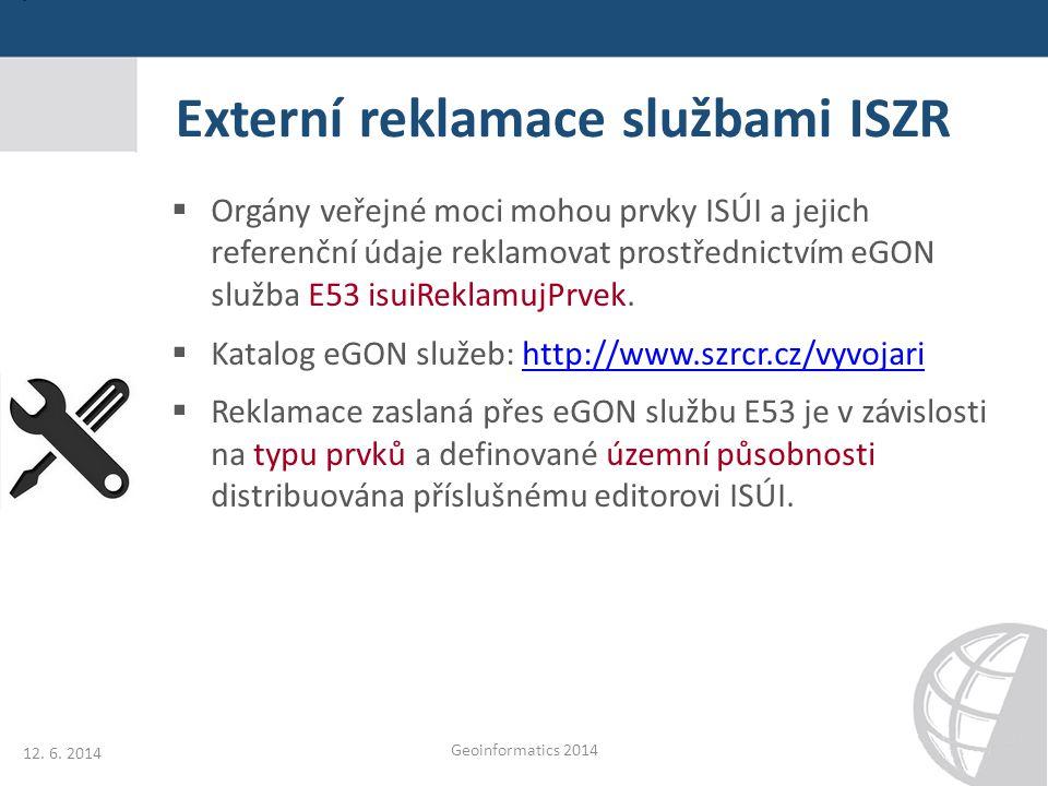 Externí reklamace službami ISZR  Orgány veřejné moci mohou prvky ISÚI a jejich referenční údaje reklamovat prostřednictvím eGON služba E53 isuiReklam