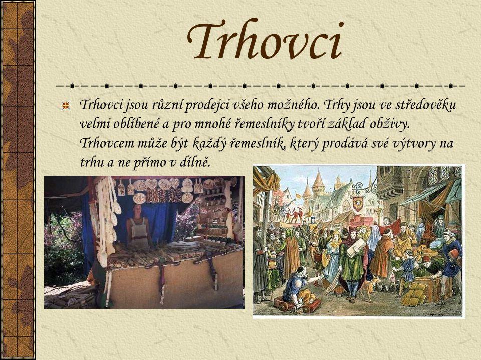 Trhovci Trhovci jsou různí prodejci všeho možného. Trhy jsou ve středověku velmi oblíbené a pro mnohé řemeslníky tvoří základ obživy. Trhovcem může bý