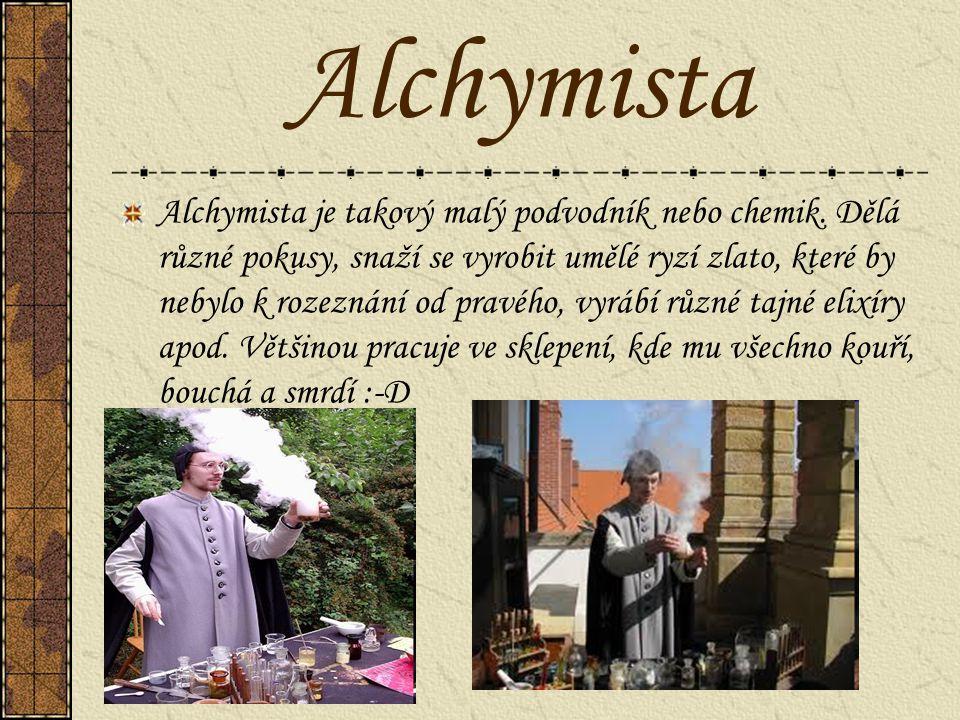 Alchymista Alchymista je takový malý podvodník nebo chemik. Dělá různé pokusy, snaží se vyrobit umělé ryzí zlato, které by nebylo k rozeznání od pravé