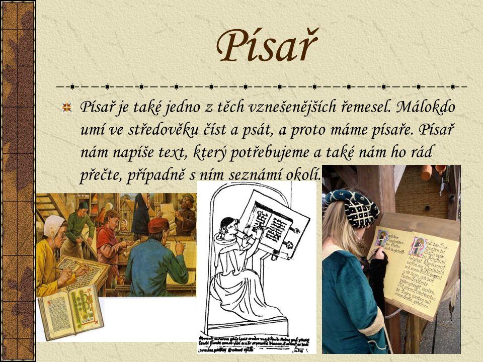 Písař Písař je také jedno z těch vznešenějších řemesel. Málokdo umí ve středověku číst a psát, a proto máme písaře. Písař nám napíše text, který potře