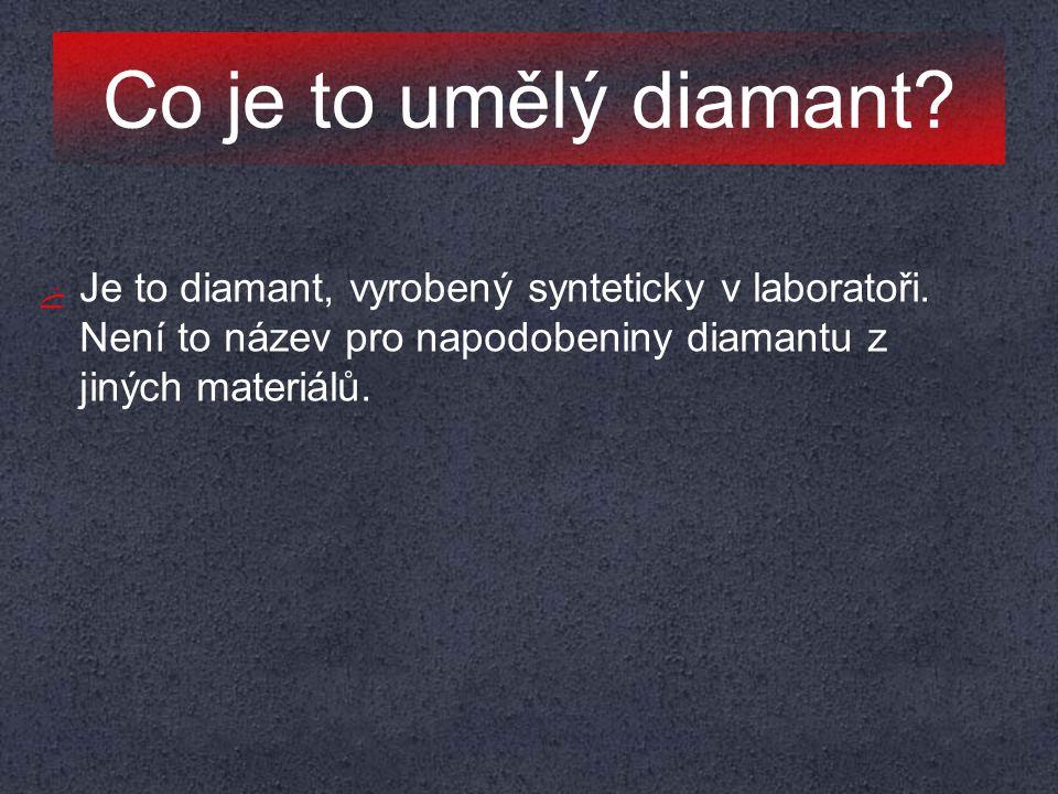 Historie výroby ﮱ První vyrobený syntetický diamant v roce 1893 Henrim Moissanem ﮱ Dlouho nedosahovaly vyrobené diamanty vyšší kvality a velikosti ﮱ V současné době 2 metody výroby syntetických diamantů