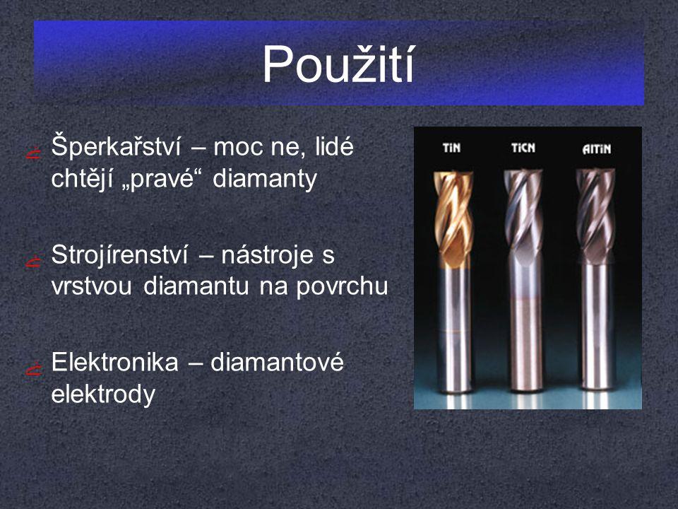 """Použití ﮱ Šperkařství – moc ne, lidé chtějí """"pravé"""" diamanty ﮱ Strojírenství – nástroje s vrstvou diamantu na povrchu ﮱ Elektronika – diamantové elekt"""