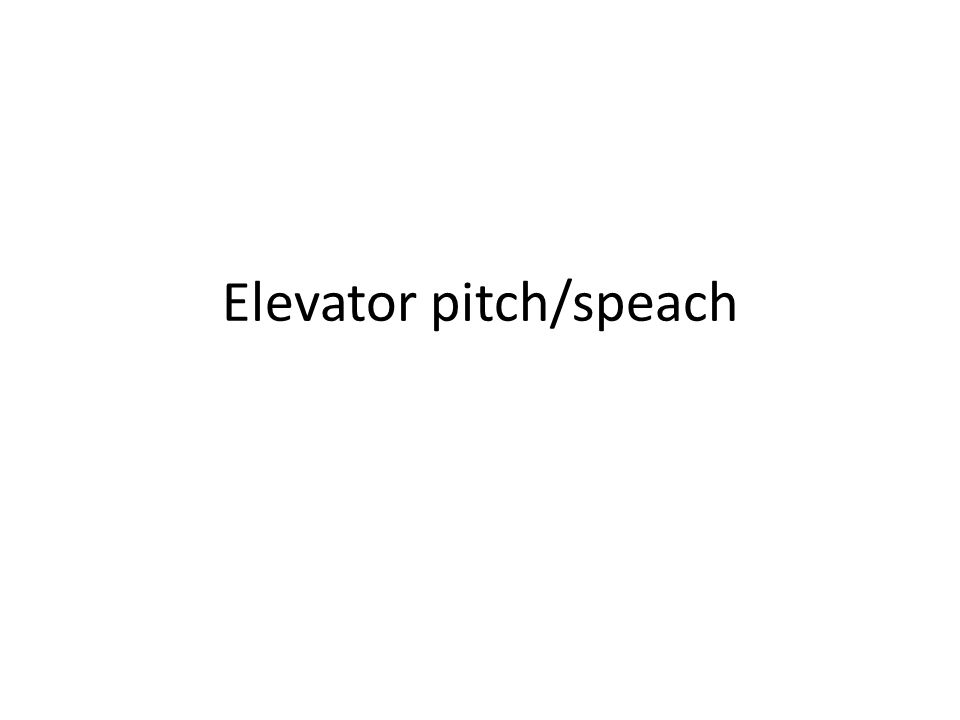 Elevator pitch/speach