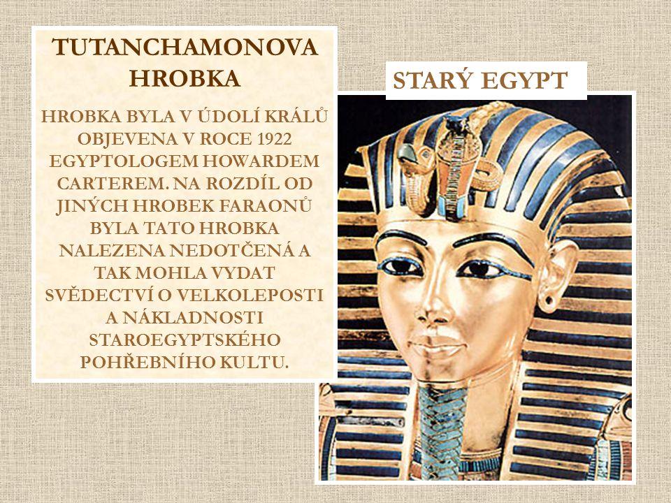 TUTANCHAMONOVA HROBKA HROBKA BYLA V ÚDOLÍ KRÁLŮ OBJEVENA V ROCE 1922 EGYPTOLOGEM HOWARDEM CARTEREM. NA ROZDÍL OD JINÝCH HROBEK FARAONŮ BYLA TATO HROBK