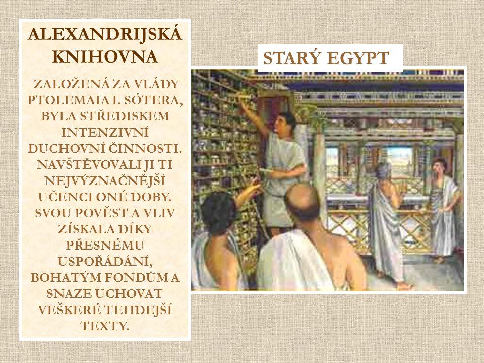 ALEXANDRIJSKÁ KNIHOVNA ZALOŽENÁ ZA VLÁDY PTOLEMAIA I. SÓTERA, BYLA STŘEDISKEM INTENZIVNÍ DUCHOVNÍ ČINNOSTI. NAVŠTĚVOVALI JI TI NEJVÝZNAČNĚJŠÍ UČENCI O