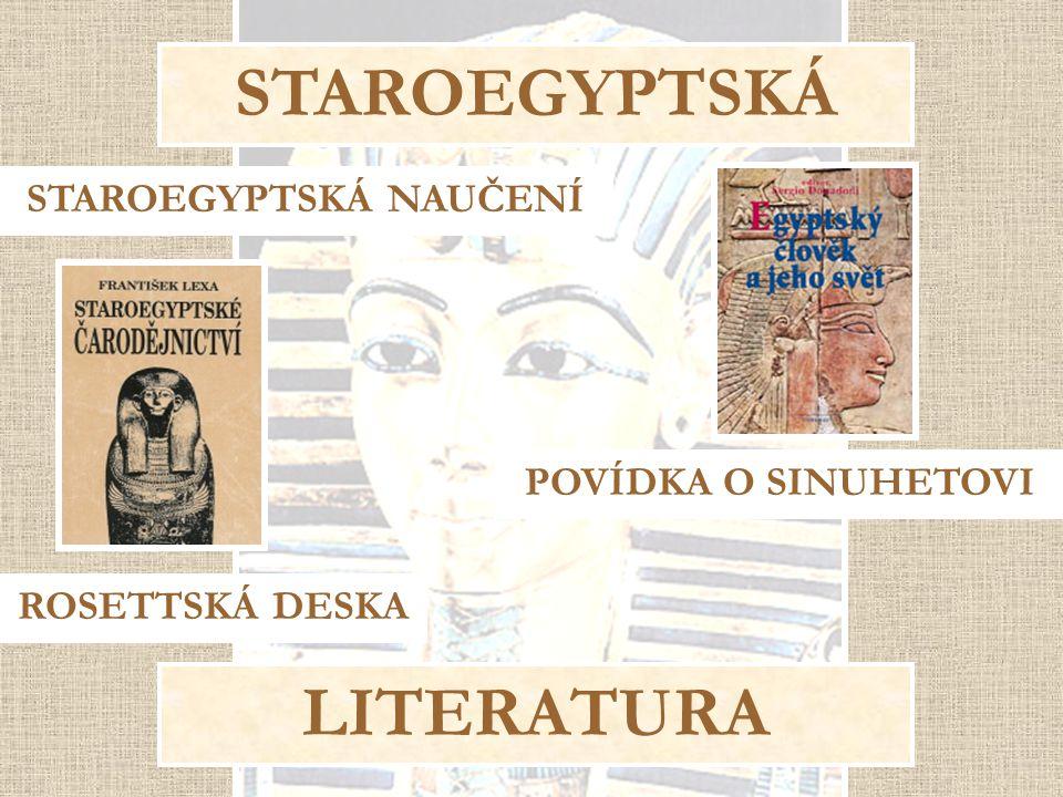 STAROEGYPTSKÁ LITERATURA STAROEGYPTSKÁ NAUČENÍ POVÍDKA O SINUHETOVI ROSETTSKÁ DESKA