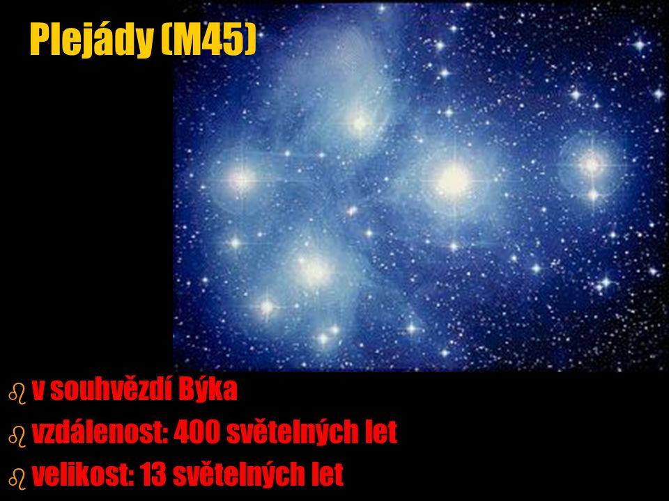 Plejády (M45) b b v souhvězdí Býka b b vzdálenost: 400 světelných let b b velikost: 13 světelných let