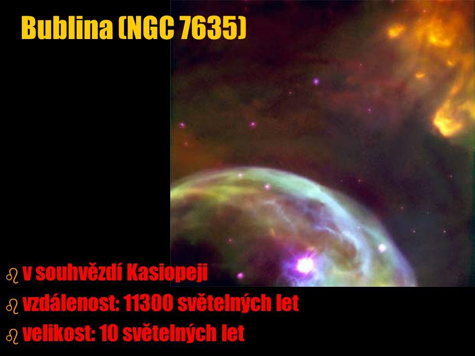 b b v souhvězdí Kasiopeji b b vzdálenost: 11300 světelných let b b velikost: 10 světelných let Bublina (NGC 7635)