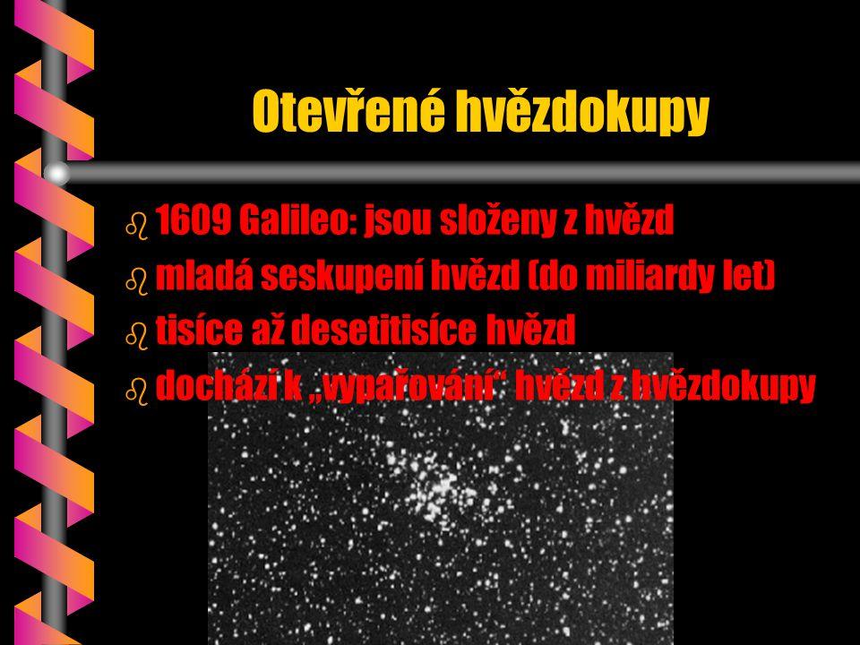 Otevřené hvězdokupy b b 1609 Galileo: jsou složeny z hvězd b b mladá seskupení hvězd (do miliardy let) b b tisíce až desetitisíce hvězd b b dochází k