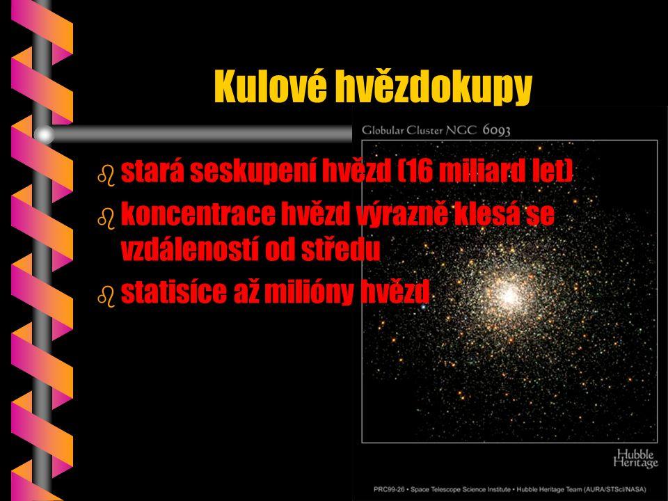Kulové hvězdokupy b b stará seskupení hvězd (16 miliard let) b b koncentrace hvězd výrazně klesá se vzdáleností od středu b b statisíce až milióny hvě