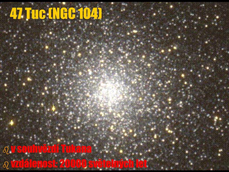 b b v souhvězdí Tukana b b vzdálenost: 20000 světelných let 47 Tuc (NGC 104)