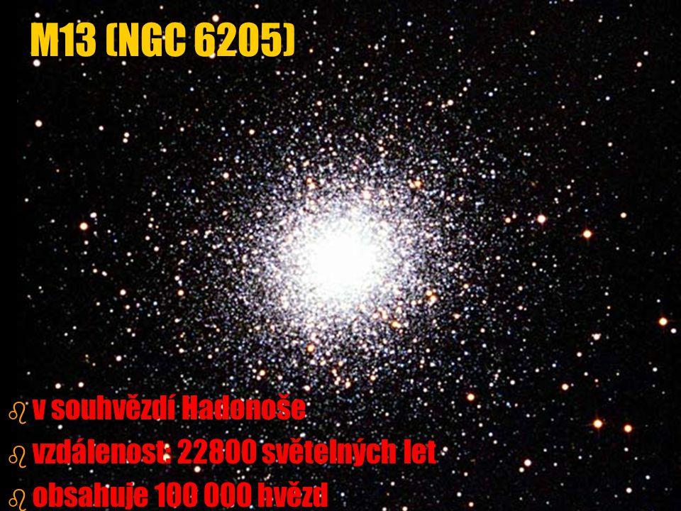 b b v souhvězdí Hadonoše b b vzdálenost: 22800 světelných let b b obsahuje 100 000 hvězd M13 (NGC 6205)