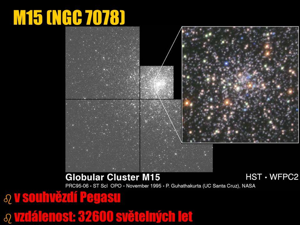 b b v souhvězdí Pegasu b b vzdálenost: 32600 světelných let M15 (NGC 7078)