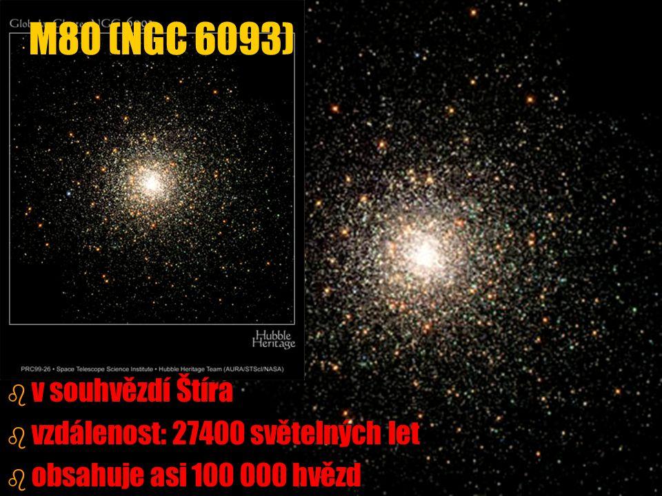 b b v souhvězdí Štíra b b vzdálenost: 27400 světelných let b b obsahuje asi 100 000 hvězd M80 (NGC 6093)