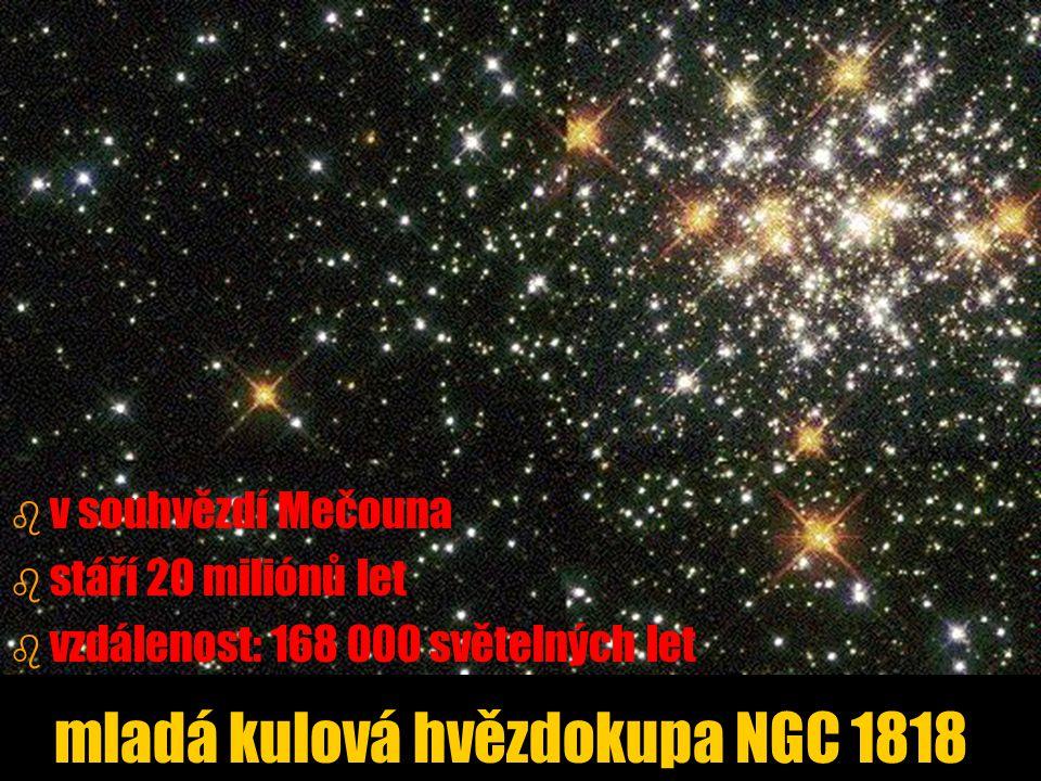 b b v souhvězdí Mečouna b b stáří 20 miliónů let b b vzdálenost: 168 000 světelných let mladá kulová hvězdokupa NGC 1818